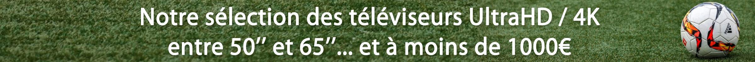 Notre sélection des téléviseurs UHD / 4K entre 50 et 65 pouces à moins de 1000€
